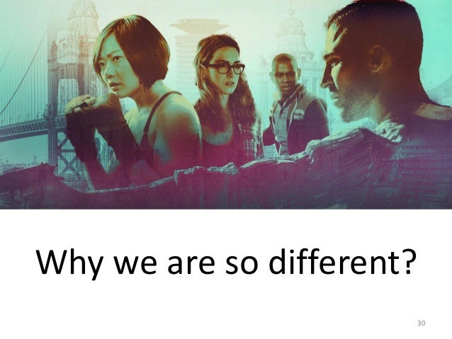 Why we are so different? 30