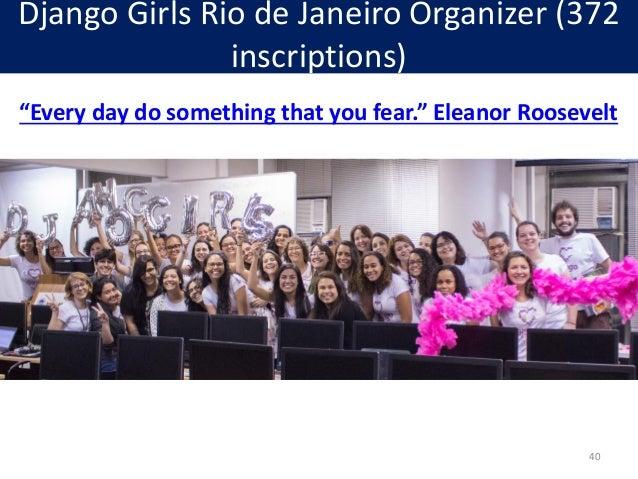 """Django Girls Rio de Janeiro Organizer (372 inscriptions) """"Every day do something that you fear."""" Eleanor Roosevelt 40"""