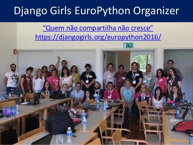 """Django Girls EuroPython Organizer """"Quem não compartilha não cresce"""" https://djangogirls.org/europython2016/ 41"""