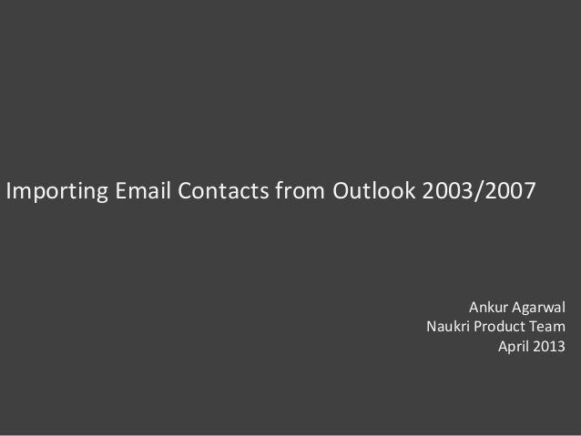 Importing Email Contacts from Outlook 2003/2007Ankur AgarwalNaukri Product TeamApril 2013