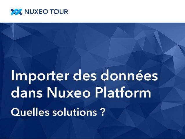 Importer des données  dans Nuxeo Platform  Quelles solutions ?