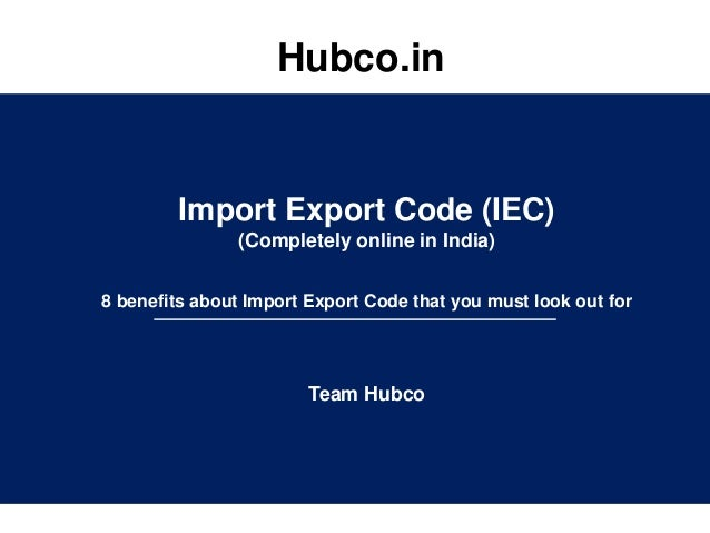 Hubco.in Import Export Code (IEC) (Completely online in India) 8 benefits about Import Export Code that you must look out ...
