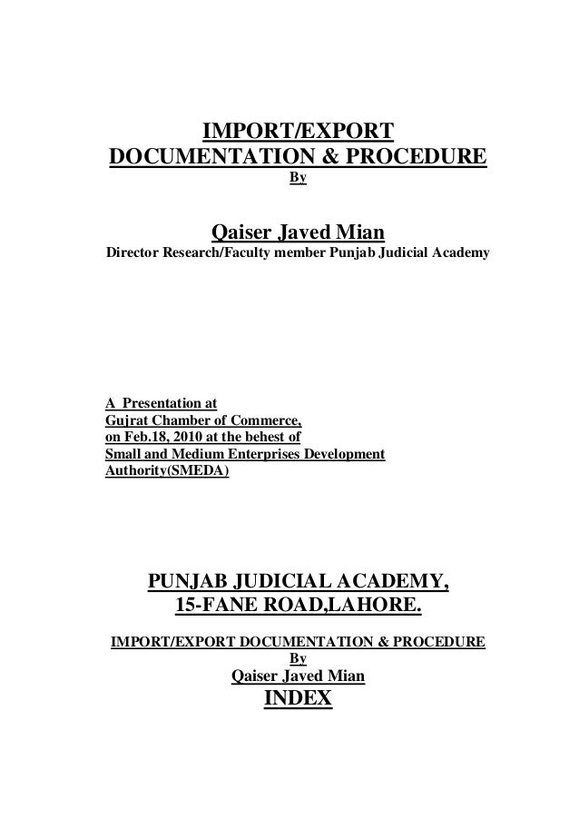 IMPORT/EXPORT DOCUMENTATION & PROCEDURE By  Qaiser Javed Mian Director Research/Faculty member Punjab Judicial Academy  A ...