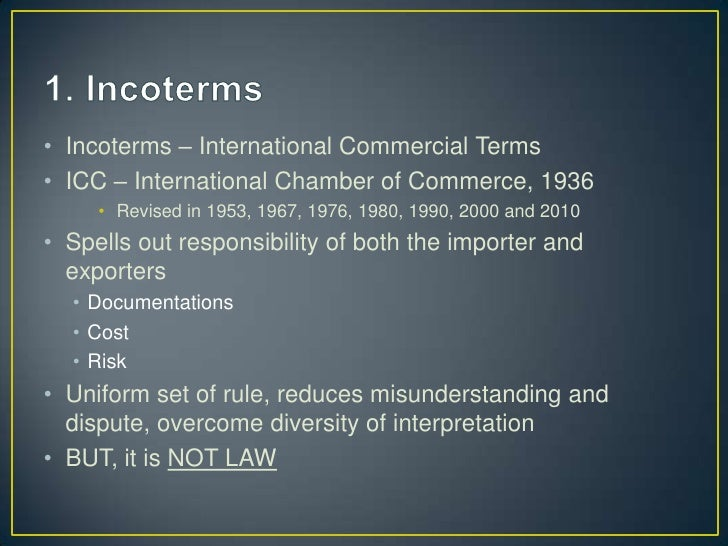 • Incoterms – International Commercial Terms• ICC – International Chamber of Commerce, 1936     • Revised in 1953, 1967, 1...