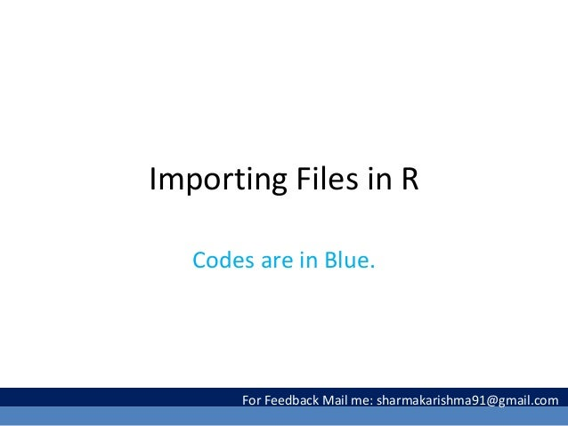 Importing Files in R Codes are in Blue. For Feedback Mail me: sharmakarishma91@gmail.com