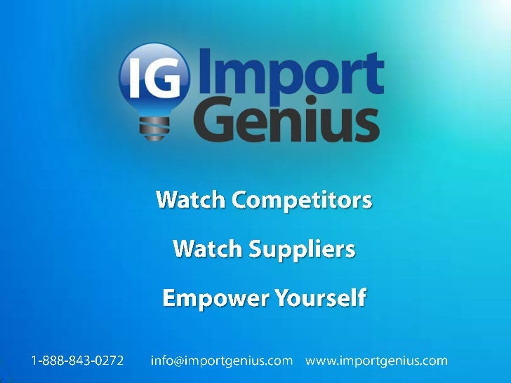 Watch Competitors<br />Watch Suppliers<br />Empower Yourself<br />1-888-843-0272         info@importgenius.com    www.impo...