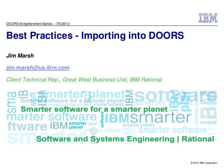 DOORS Enlightenment Series – 7/6/2012Best Practices - Importing into DOORSJim Marshjim.marsh@us.ibm.comClient Technical Re...
