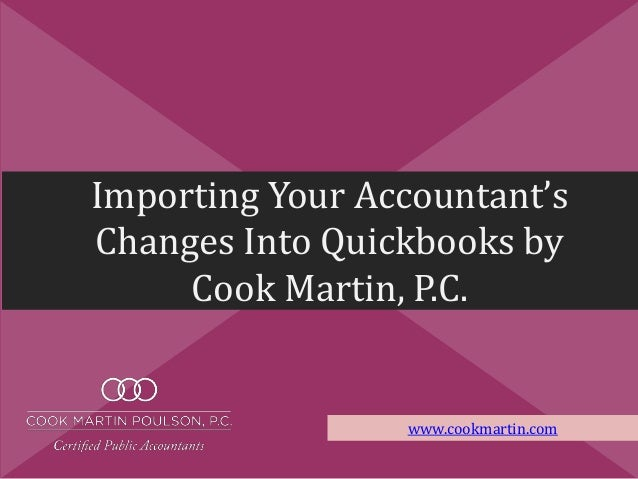 Importing Your Accountant's Changes Into Quickbooks by Cook Martin, P.C. www.cookmartin.com
