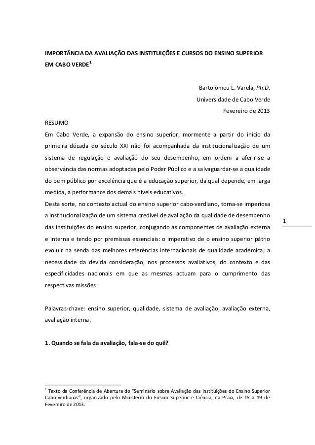1IMPORTÂNCIA DA AVALIAÇÃO DAS INSTITUIÇÕES E CURSOS DO ENSINO SUPERIOREM CABO VERDE1Bartolomeu L. Varela, Ph.D.Universidad...