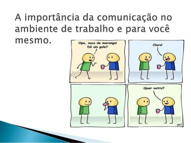 A comunicação é o  pilar central de  tudo...