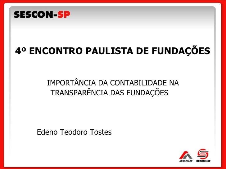 4º ENCONTRO PAULISTA DE FUNDAÇÕES <ul><li>IMPORTÂNCIA DA CONTABILIDADE NA </li></ul><ul><li>TRANSPARÊNCIA DAS FUNDAÇÕES  <...