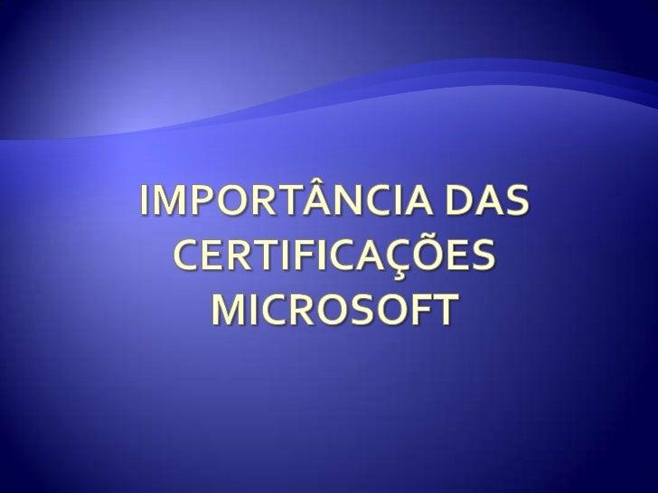 Importância das Certificações Microsoft<br />