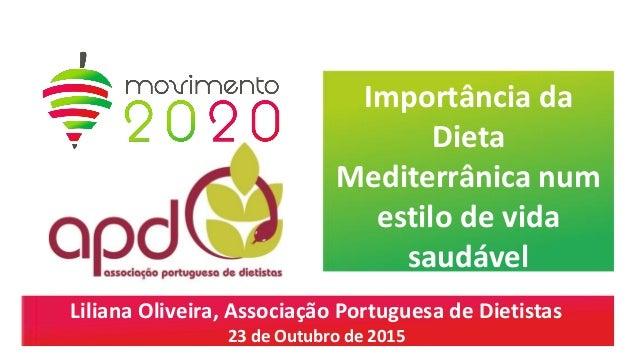 Importância da Dieta Mediterrânica num estilo de vida saudável Liliana Oliveira, Associação Portuguesa de Dietistas 23 de ...
