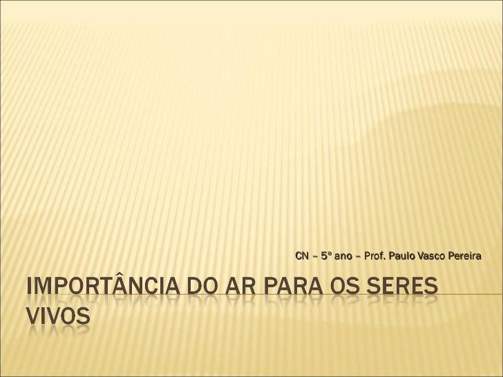CN – 5º ano – Prof. Paulo Vasco Pereira