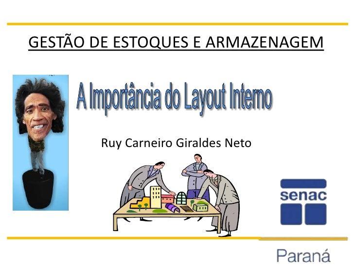 GESTÃO DE ESTOQUES E ARMAZENAGEM<br />A Importância do Layout Interno<br />Ruy Carneiro Giraldes Neto<br />