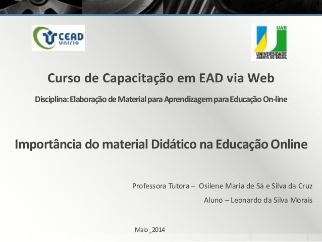 Curso de Capacitação em EAD via Web Professora Tutora – Osilene Maria de Sá e Silva da Cruz Aluno – Leonardo da Silva Mora...