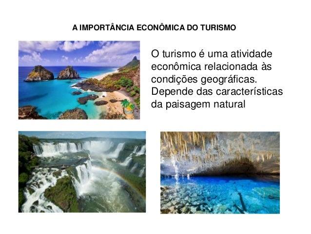 A IMPORTÂNCIA ECONÔMICA DO TURISMO                O turismo é uma atividade                econômica relacionada às       ...