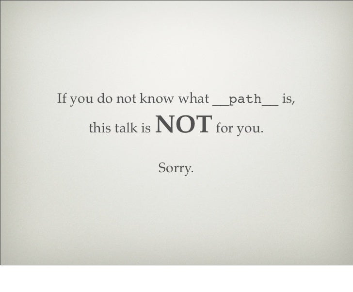If you do not know what __path__ is,    this talk is   NOT for you.                   Sorry.