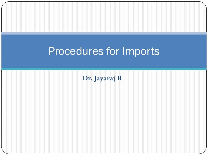 Procedures for Imports      Dr. Jayaraj R