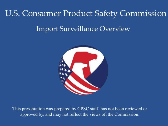 U.S. Consumer Product Safety Commission This presentation was prepared by CPSC staff, has not been reviewed or approved by...