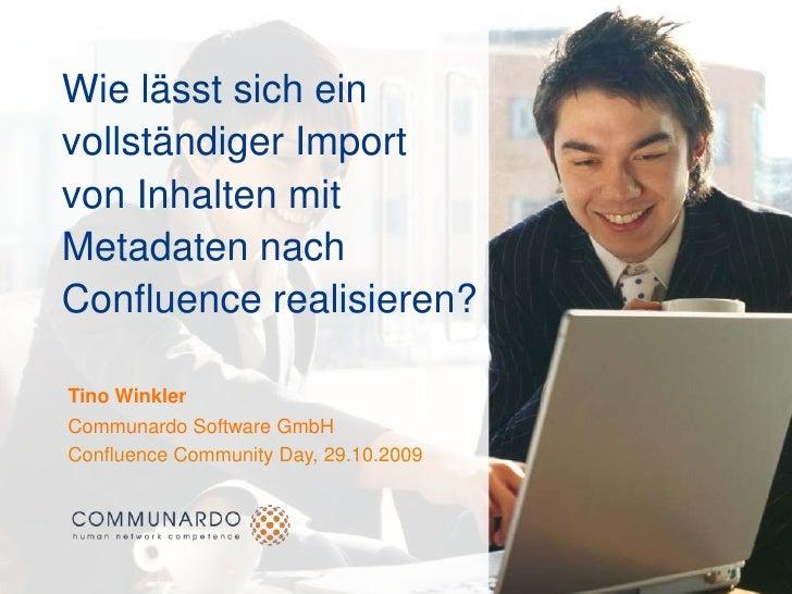 Wie lässt sich ein vollständiger Import von Inhalten mit Metadaten nach Confluence realisieren?<br />Tino Winkler<br />Com...