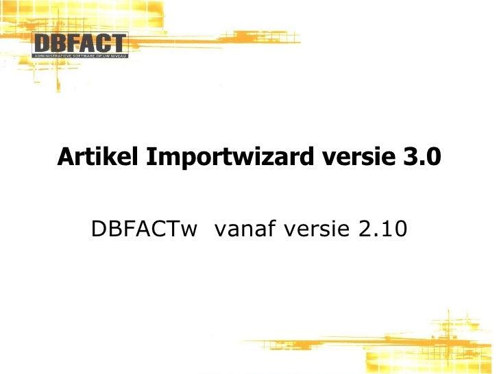 Artikel Importwizard versie 3.0 DBFACTw  vanaf versie 2.10