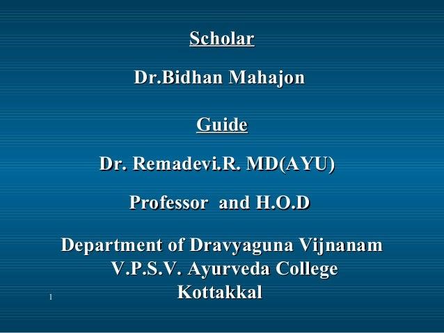 Scholar Dr.Bidhan Mahajon Guide Dr. Remadevi.R. MD(AYU) Professor and H.O.D  1  Department of Dravyaguna Vijnanam V.P.S.V....