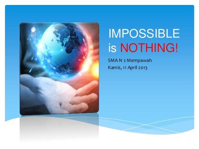 IMPOSSIBLE is NOTHING! SMA N 2 Mempawah Kamis, 11 April 2013