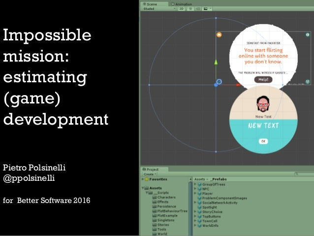 Impossible mission: estimating (game) development Pietro Polsinelli @ppolsinelli for Better Software 2016