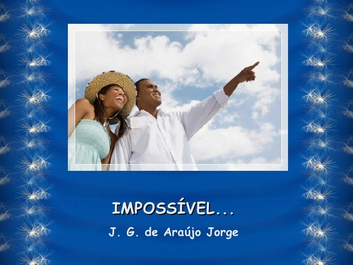 IMPOSSÍVEL... J. G. de Araújo Jorge