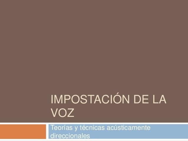 IMPOSTACIÓN DE LA VOZ Teorías y técnicas acústicamente direccionales