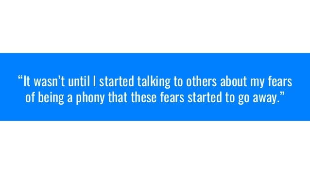 """""""It wasn't until I started talking to others about my fears of being a phony that these fears started to go away."""""""