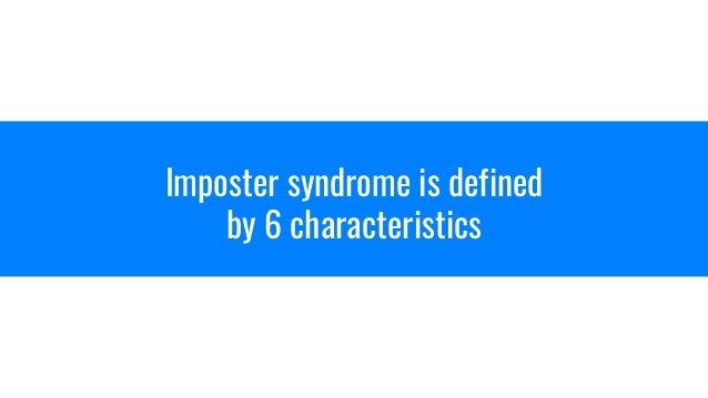 Imposter syndrome is defined by 6 characteristics