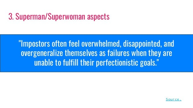 """""""Impostors often feel overwhelmed, disappointed, and overgeneralize themselves as failures when they are unable to fulfill..."""