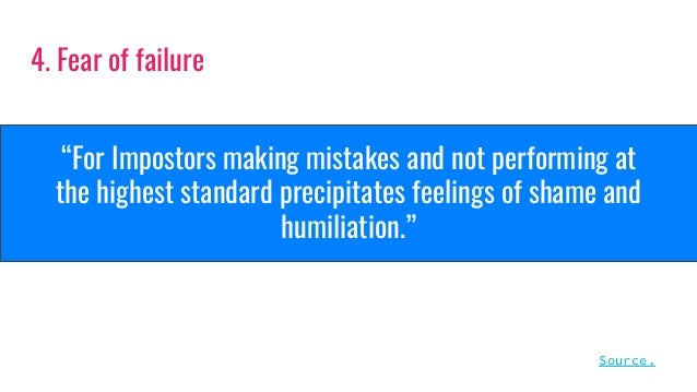"""""""For Impostors making mistakes and not performing at the highest standard precipitates feelings of shame and humiliation.""""..."""
