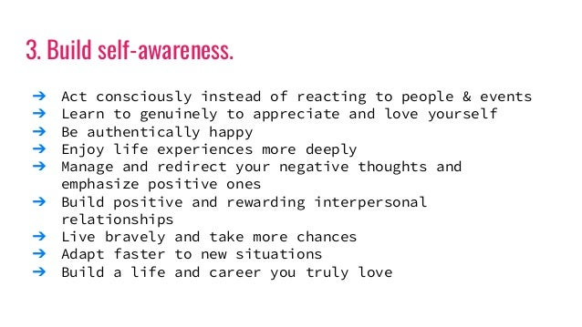 3. Build self-awareness. ➔ Act consciously instead of reacting to people & events ➔ Learn to genuinely to appreciate and l...