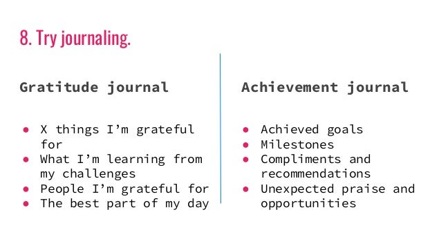8. Try journaling. Gratitude journal Achievement journal ● X things I'm grateful for ● What I'm learning from my challenge...