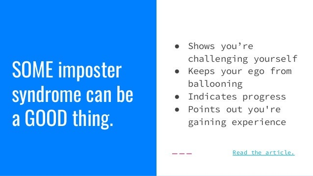 SOME imposter syndrome can be a GOOD thing. ● Shows you're challenging yourself ● Keeps your ego from ballooning ● Indicat...