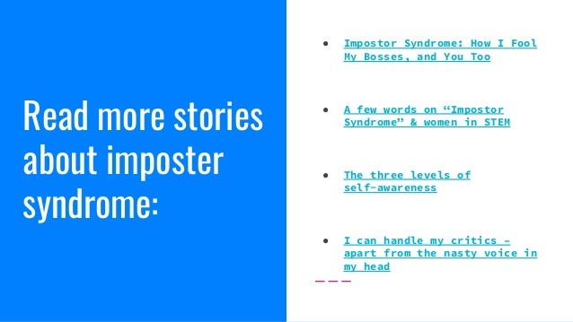 """Read more stories about imposter syndrome: ● Impostor Syndrome: How I Fool My Bosses, and You Too ● A few words on """"Impost..."""