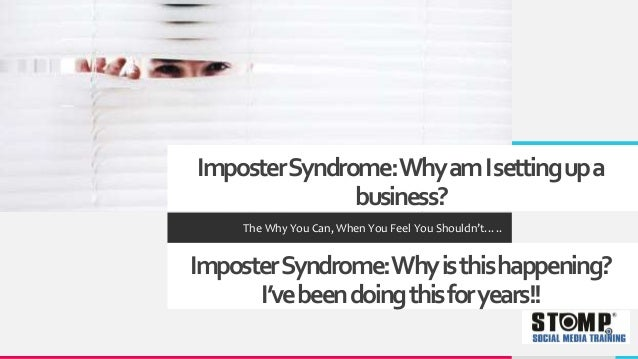 ImposterSyndrome:WhyamIsettingupa business? The Why You Can, When You Feel You Shouldn't….. ImposterSyndrome:Whyisthishapp...