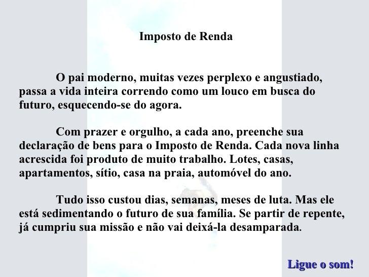 Imposto de Renda O pai moderno, muitas vezes perplexo e angustiado, passa a vida inteira correndo como um louco em busca d...