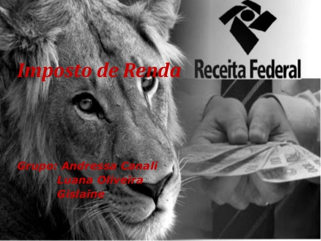 Imposto de Renda Grupo: Andressa Canali Luana Oliveira Gislaine
