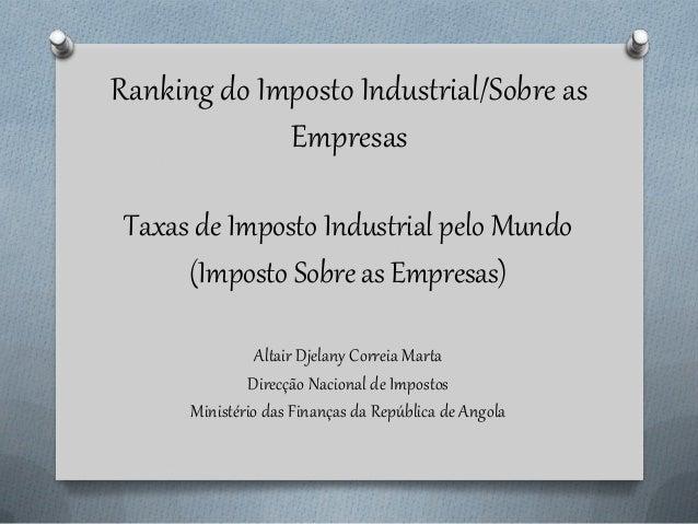 Ranking do Imposto Industrial/Sobre as Empresas  Taxas de Imposto Industrial pelo Mundo  (Imposto Sobre as Empresas)  Alta...