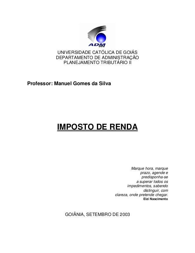 UNIVERSIDADE CATÓLICA DE GOIÁS DEPARTAMENTO DE ADMINISTRAÇÃO PLANEJAMENTO TRIBUTÁRIO II Professor: Manuel Gomes da Silva I...
