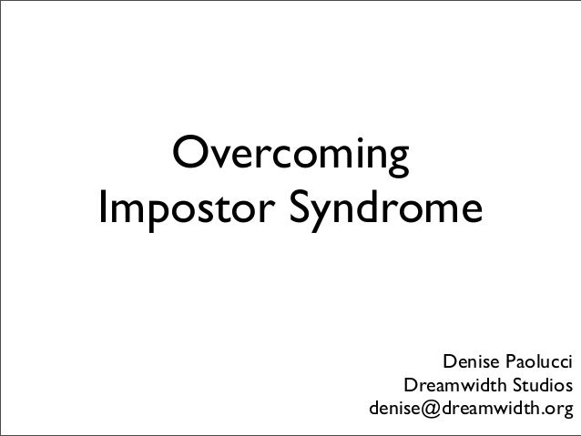 OvercomingImpostor Syndrome                   Denise Paolucci               Dreamwidth Studios           denise@dreamwidth...