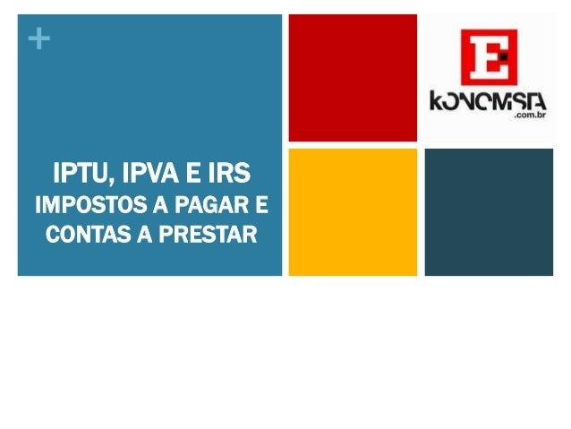+ IPTU, IPVA E IRS IMPOSTOS A PAGAR E CONTAS A PRESTAR