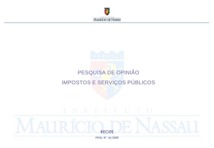PESQUISA DE OPINIÃO IMPOSTOS E SERVIÇOS PÚBLICOS RECIFE PESQ. Nº  26/2008