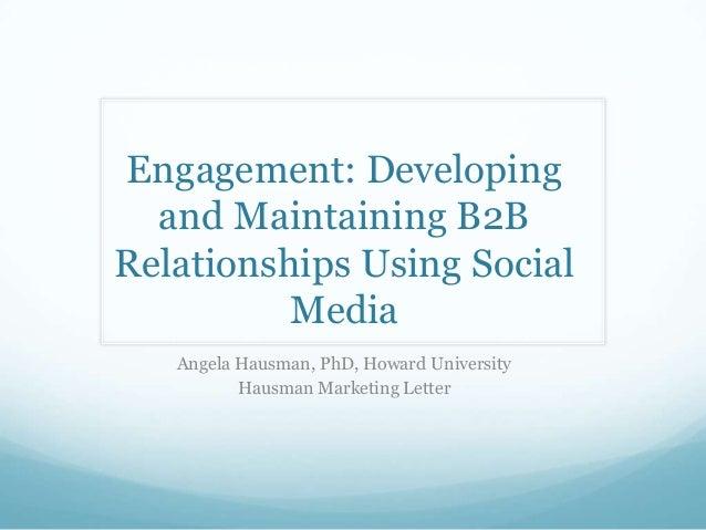 Engagement: Developing and Maintaining B2B Relationships Using Social Media Angela Hausman, PhD, Howard University Hausman...