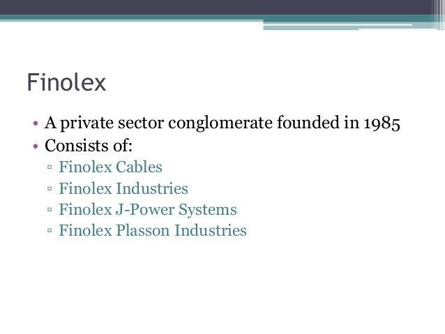 Finolex • A private sector conglomerate founded in 1985 • Consists of: ▫ Finolex Cables ▫ Finolex Industries ▫ Finolex J-P...