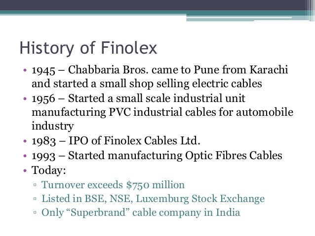 History of Finolex • 1945 – Chabbaria Bros. came to Pune from Karachi and started a small shop selling electric cables • 1...